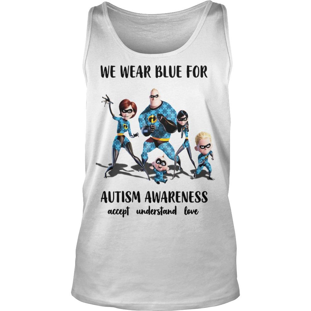 The Incredible We Wear Blue For Autism Awareness Accept Understand Love Tank Top