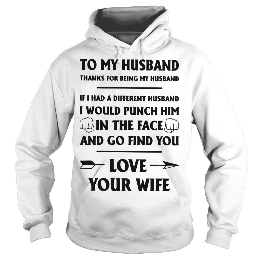 To My Husband Thanks For Being My Husband Love Your Wife The Husband Hoodie
