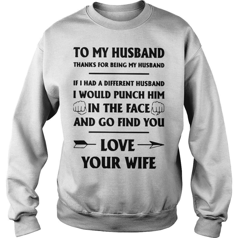 To My Husband Thanks For Being My Husband Love Your Wife The Husband Sweater