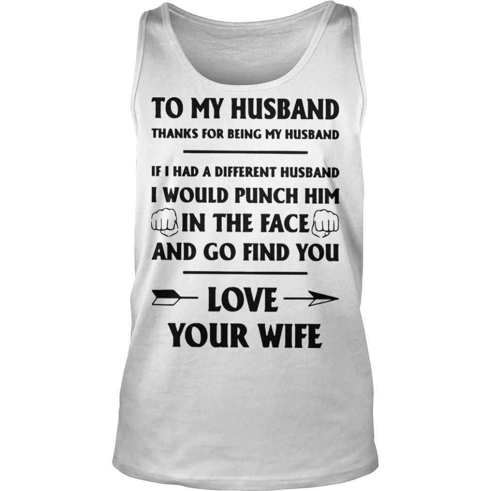 To My Husband Thanks For Being My Husband Love Your Wife The Husband Tank Top