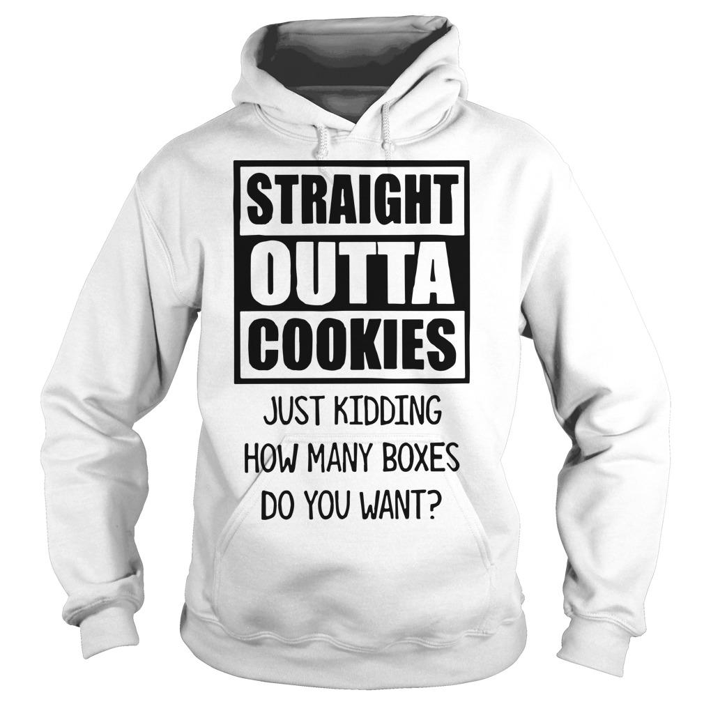 Traight Outta Cookies Just Kidding How Many Boxes Do You Want Hoodie