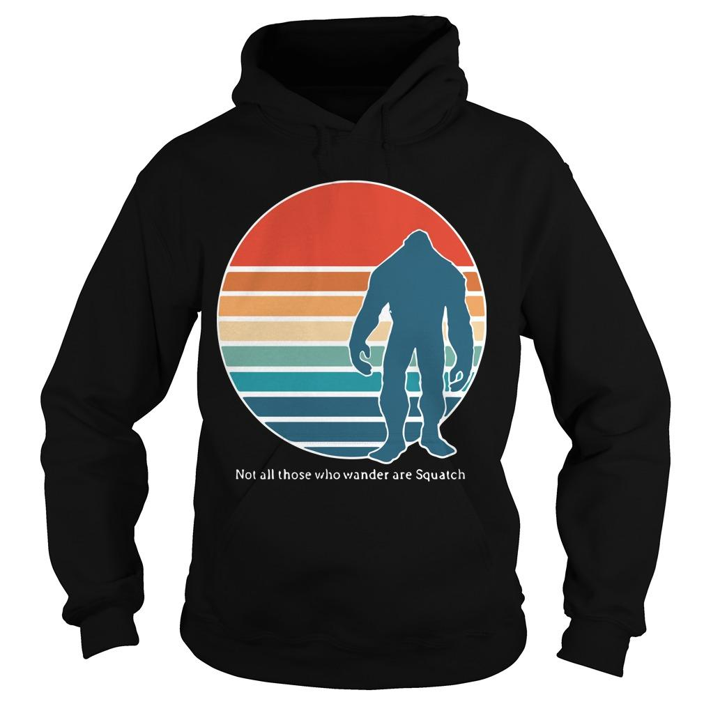 Vintage Bigfoot Not All Those Who Wander Are Squatch Hoodie