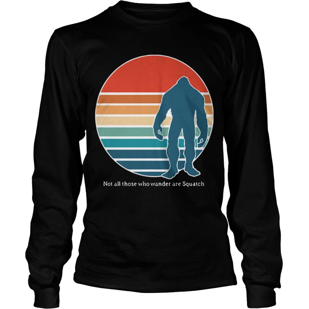 Vintage Bigfoot Not All Those Who Wander Are Squatch Longsleeve