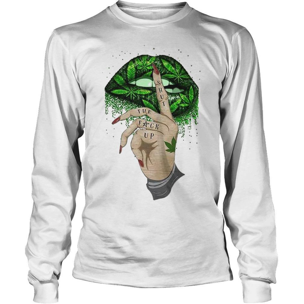 Weed Lip Shut The Fuck Up Longsleeve