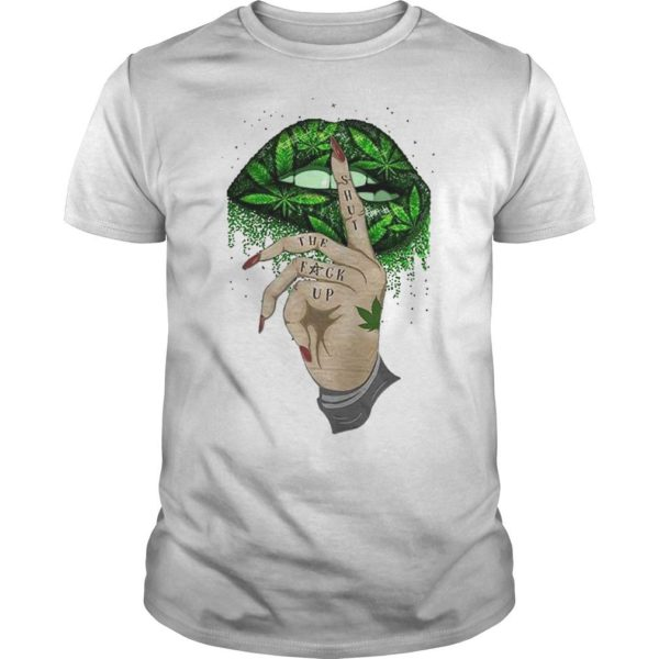Weed Lip Shut The Fuck Up Shirt