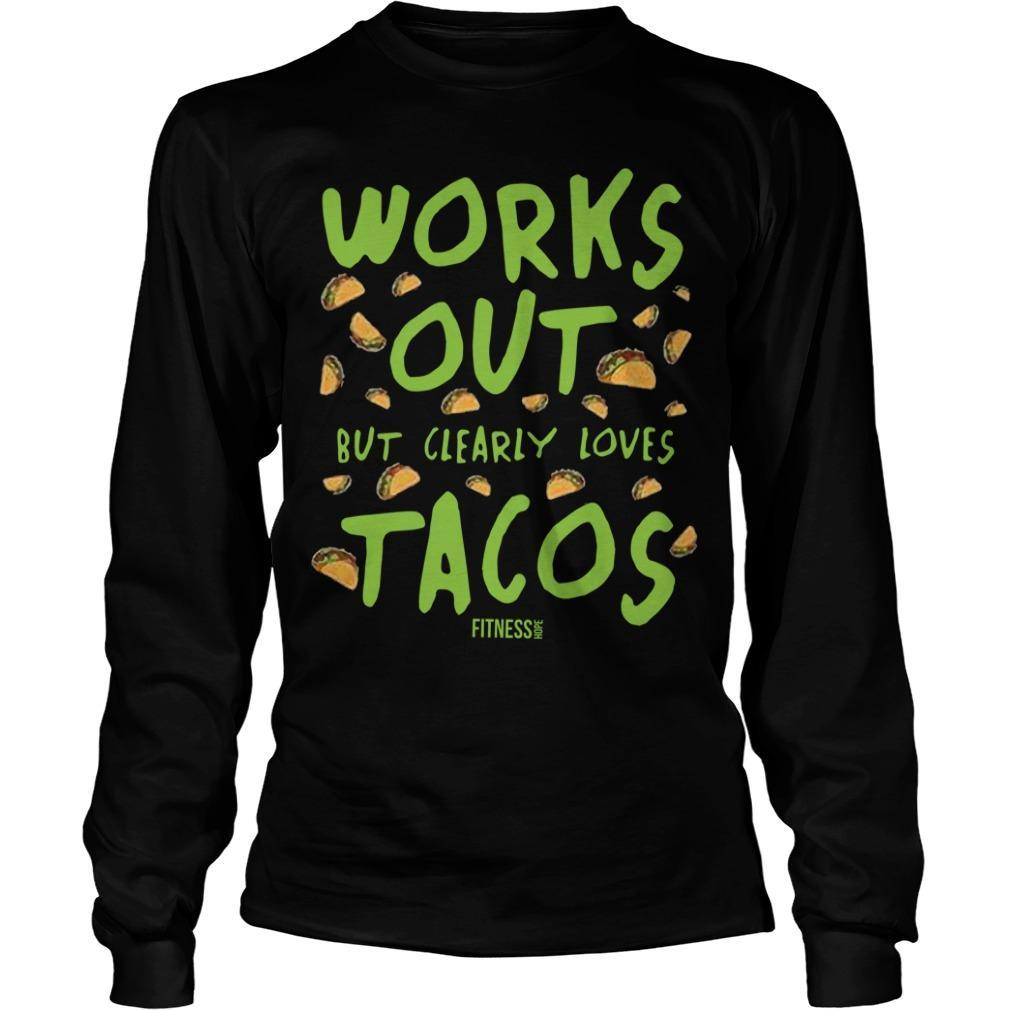 Works Out But Clearly Loves Tacos Longsleeve
