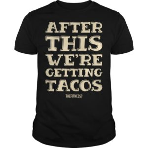 After This We're Getting Tacos Shirt