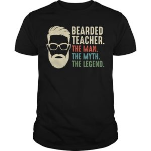 Bearded Teacher The Man The Myth The Legend Shirt