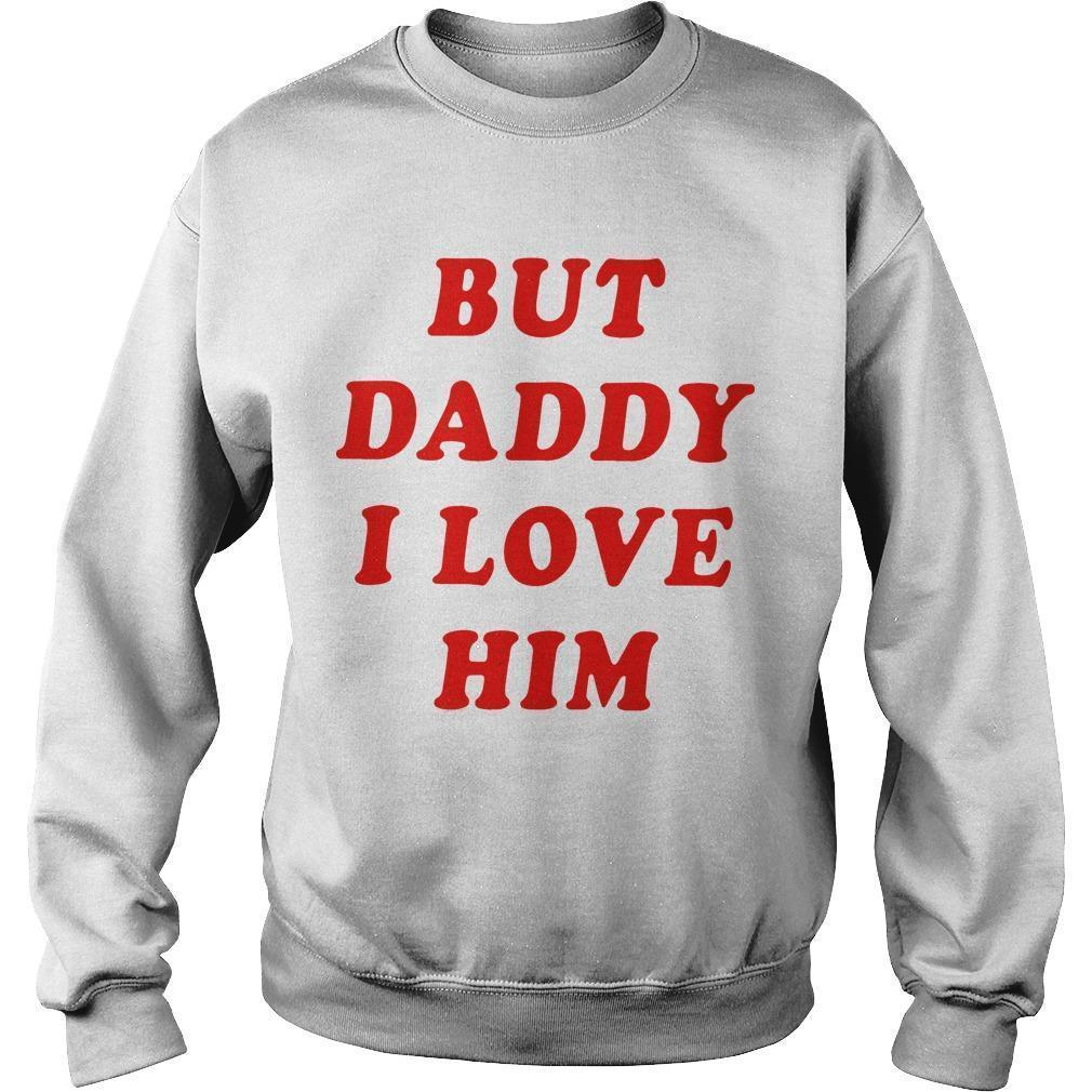 But Daddy I Love Him Sweater
