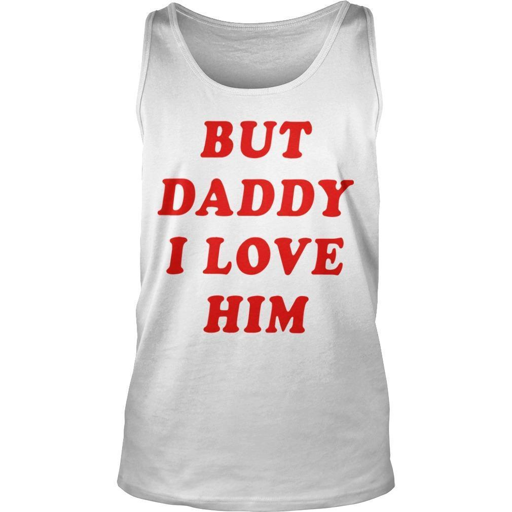 But Daddy I Love Him Tank Top