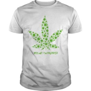 Cannabis Kiss Me I'm Highrish Shirt