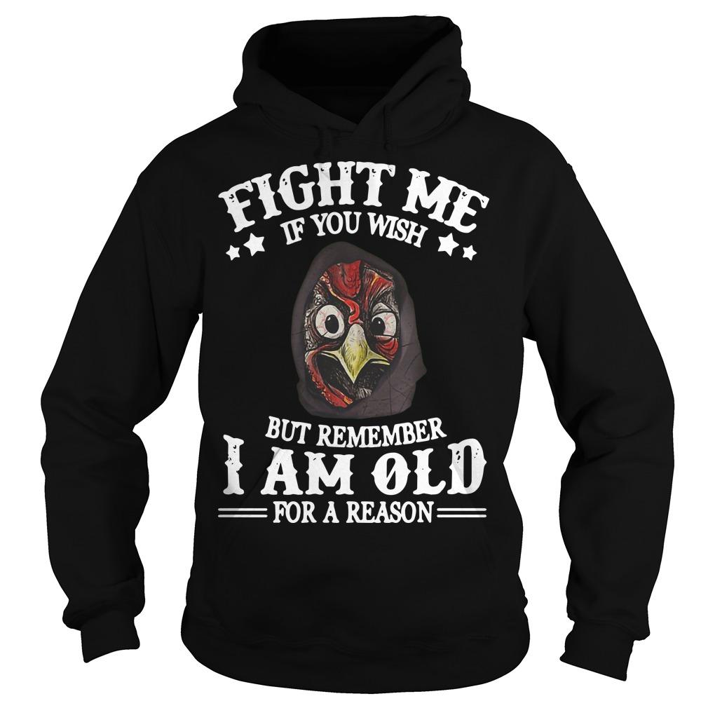 Chicken Fight Me If You Wish But Remember I Am Old For A Reason Hoodie