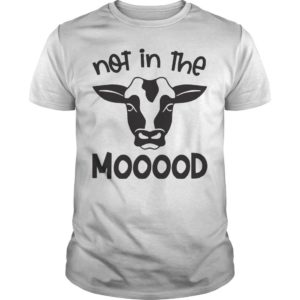 Cow Not In The Mooood Shirt