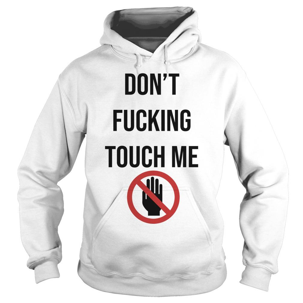 Don't Fucking Touch Me Hoodie