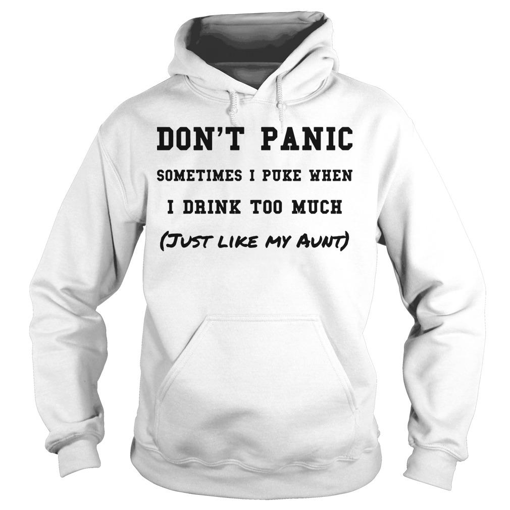 Don't Panic Sometimes I Puke When I Drink Too Much Just Like My Aunt Hoodie