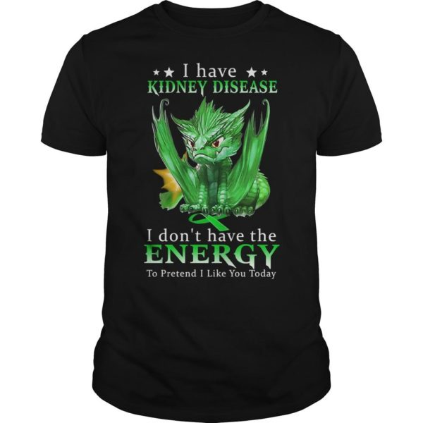 Green Dragon I Have Kidney Disease I Don't Have The Energy Shirt