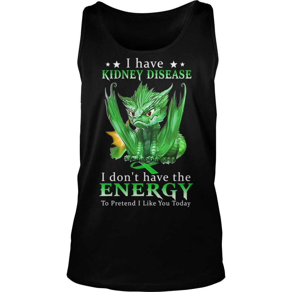 Green Dragon I Have Kidney Disease I Don't Have The Energy Tank Top