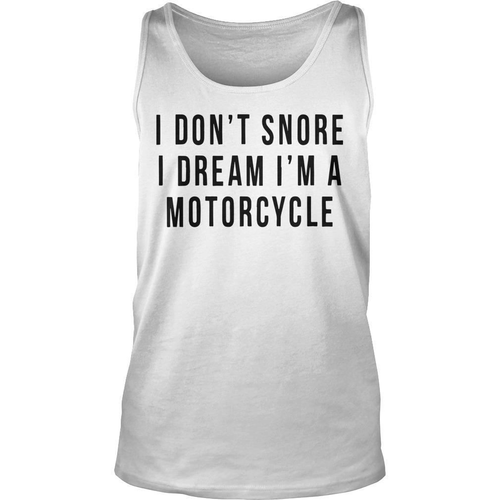 I Don't Snore I Dream I'm A Motorcycle Tank Top