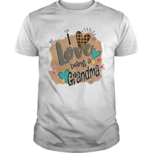 I Love Being A Grandma Shirt