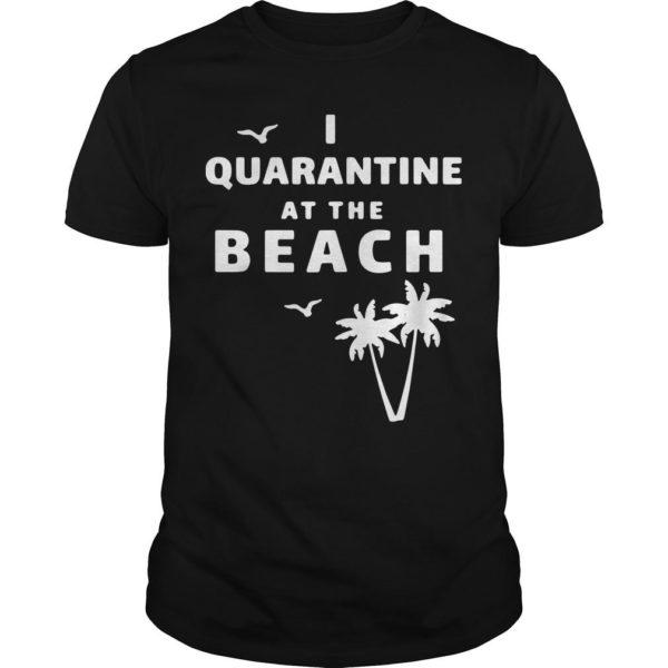 I Quarantine At The Beach Shirt