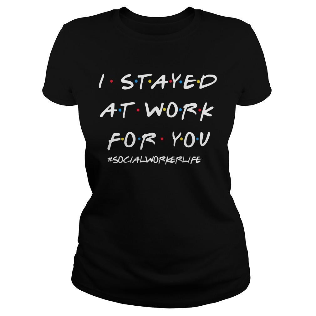 I Stayed At Work For You #socialworkerlife Longsleeve