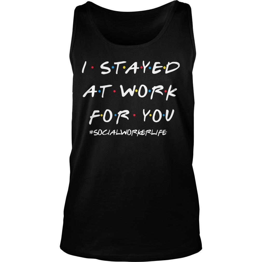 I Stayed At Work For You #socialworkerlife Tank Top