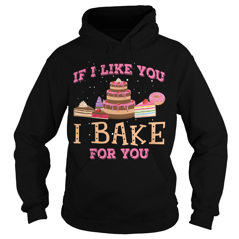 If I Like You I Bake For You Hoodie