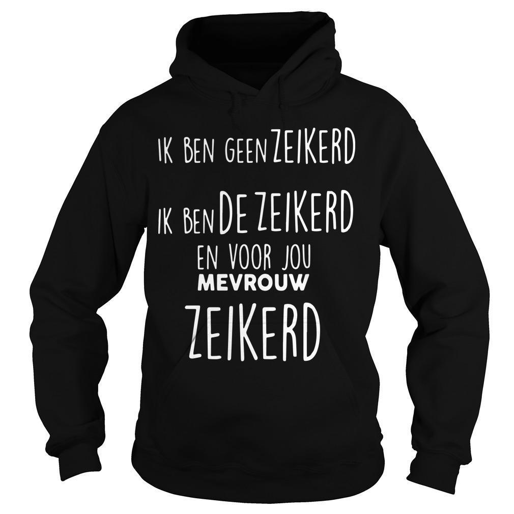 Ik Ben Geen Zeikerd Ik Ben De Zeikerd En Voor Jou Mevrouw Zeikerd Hoodie