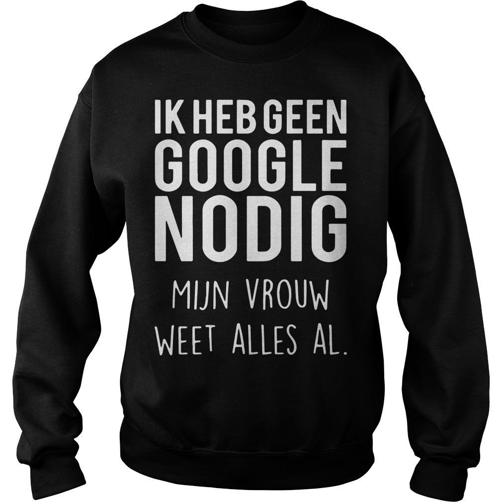 Ik Heb Geen Google Nodig Mijn Vrouw Weet Alles Al Sweater