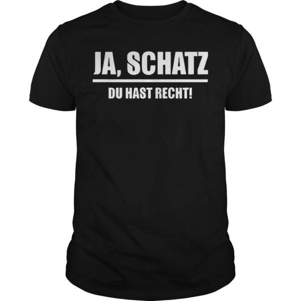 Ja Schatz Du Hast Recht Shirt