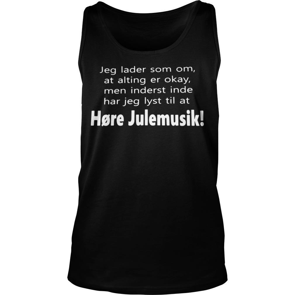 Jeg Lader Som Om At Alting Er Okay Men Inderst Inde Har Jeg Lyst Til At Høre Julemusik Tank Top