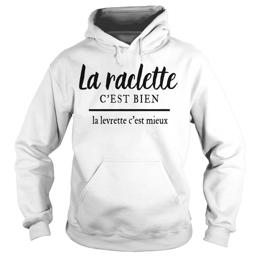 La Raclette C'est Bien La Levrette C'est Mieux Hoodie