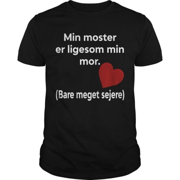 Min Moster Er Ligesom Min Mor Bare Meget Sejere Shirt