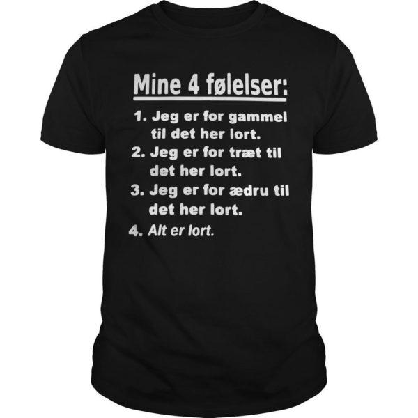 Mine 4 Følelser Jeg Er For Gammel Til Det Her Lort Alt Er Lort Shirt
