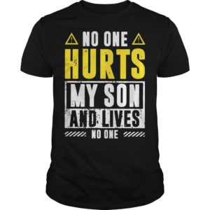 No One Hurts My Son And Lives No One Shirt