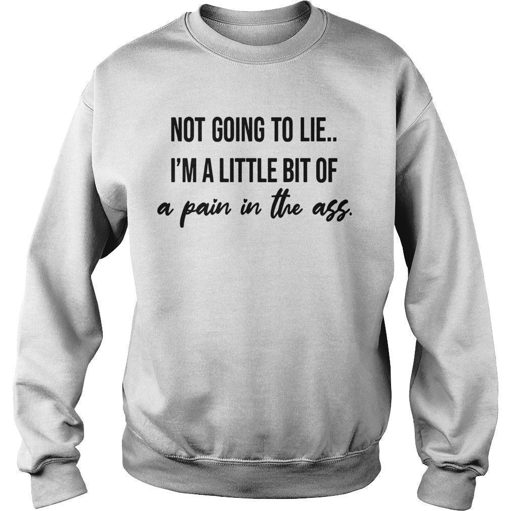 Not Going To Lie I'm A Little Bit Of A Pain In The Ass Sweater