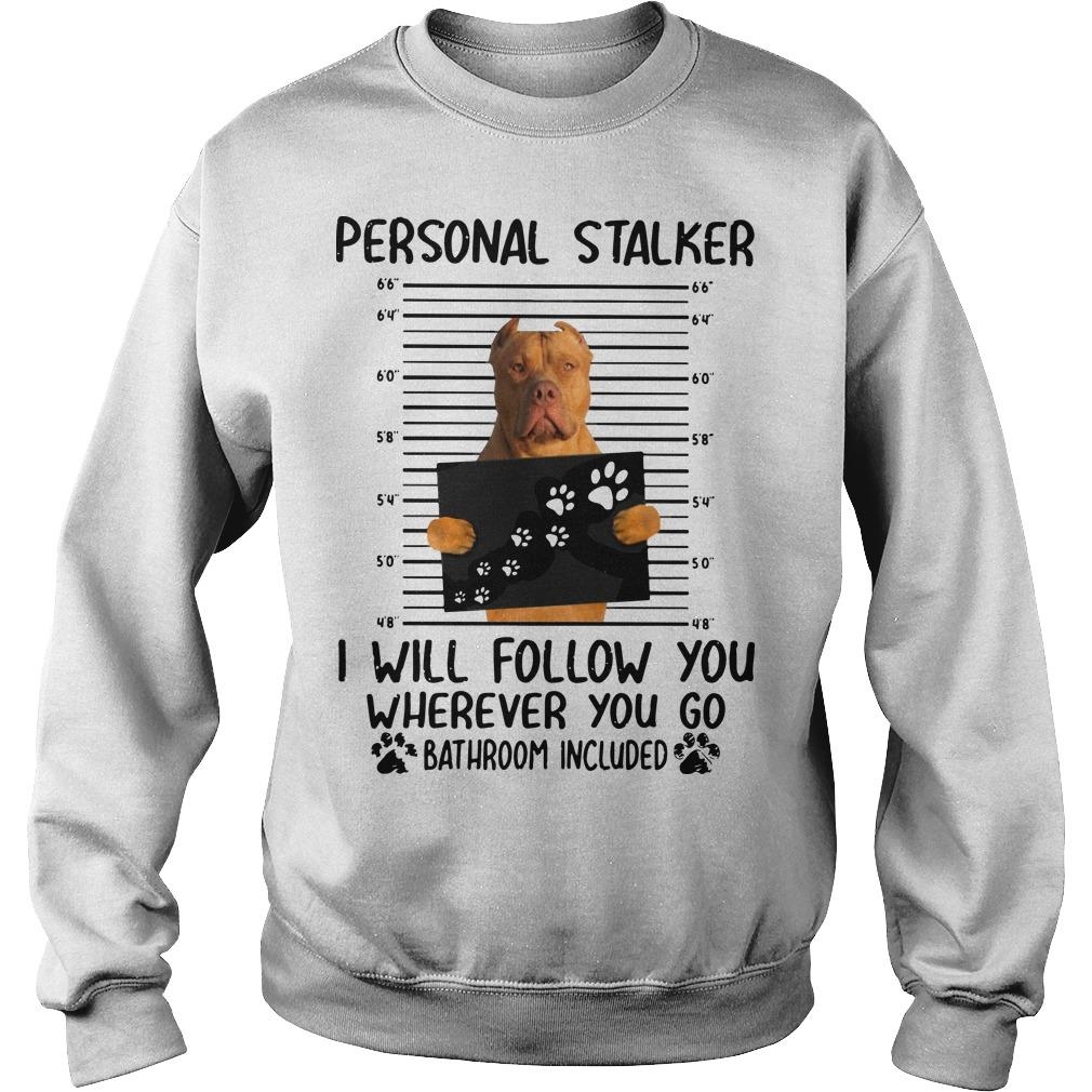 Pitbull Personal Stalker I Will Follow You Wherever You Go Sweater