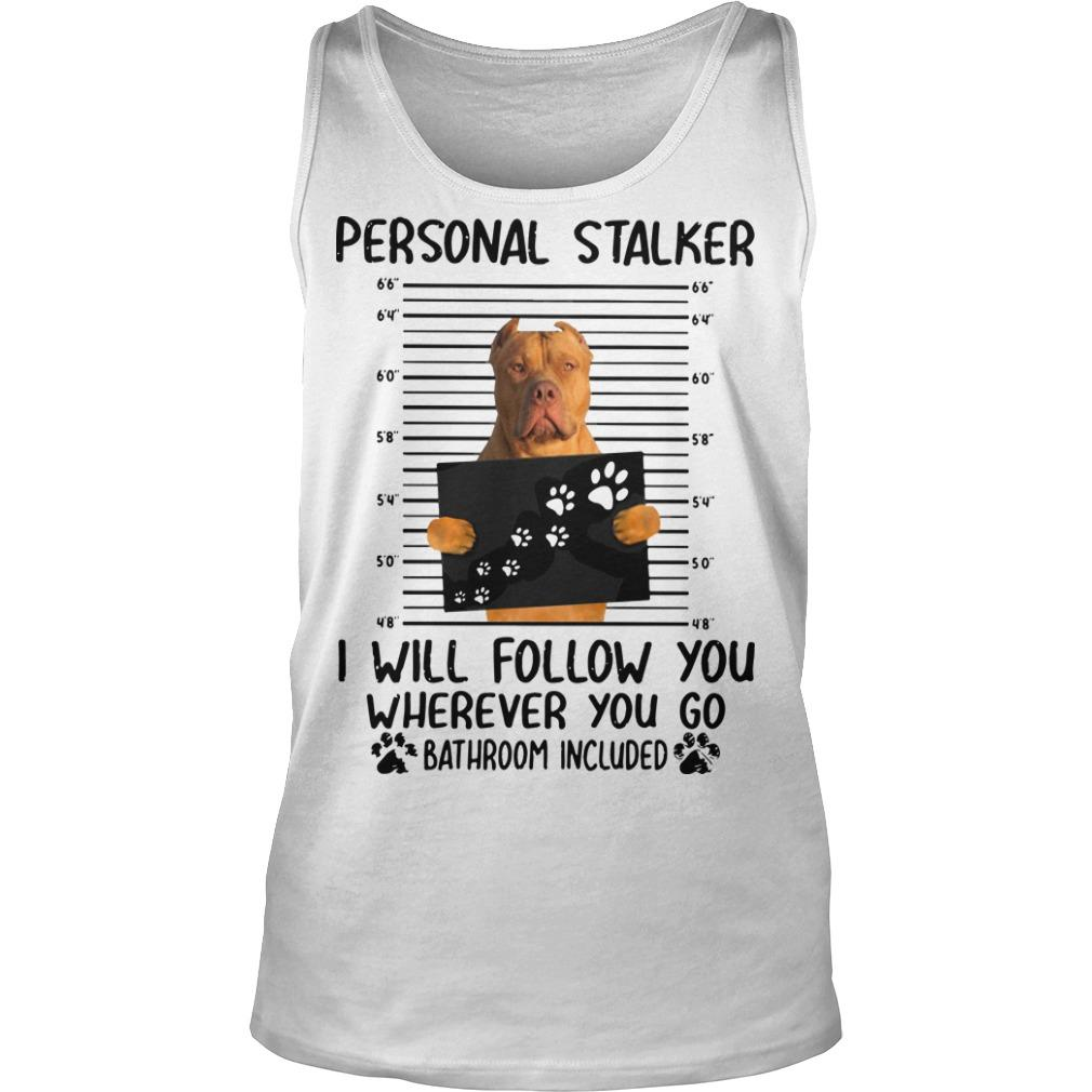 Pitbull Personal Stalker I Will Follow You Wherever You Go Tank Top