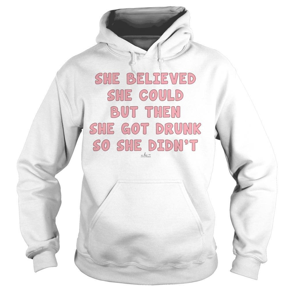 She Believed She Could But Then She Got Drunk So She Didn't Hoodie