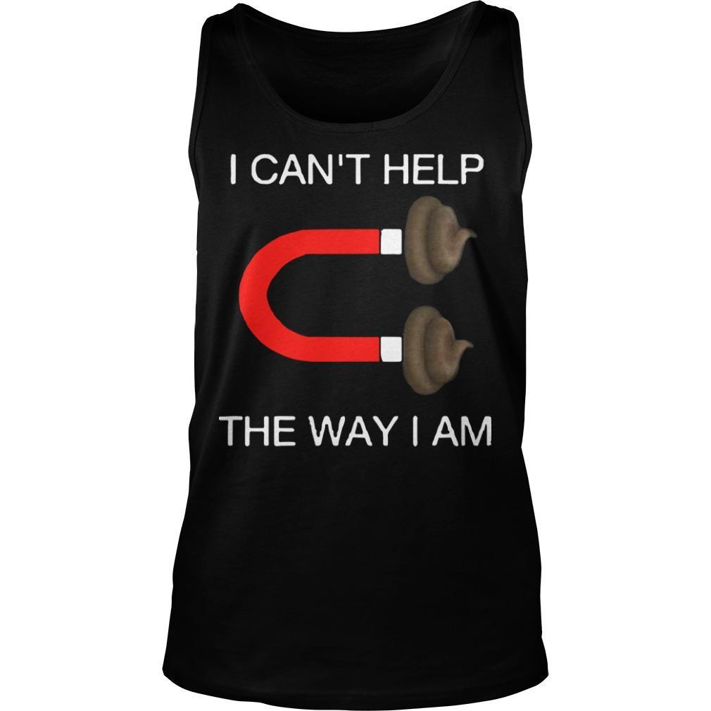 Shit I Can't Help The Way I Am Tank Top
