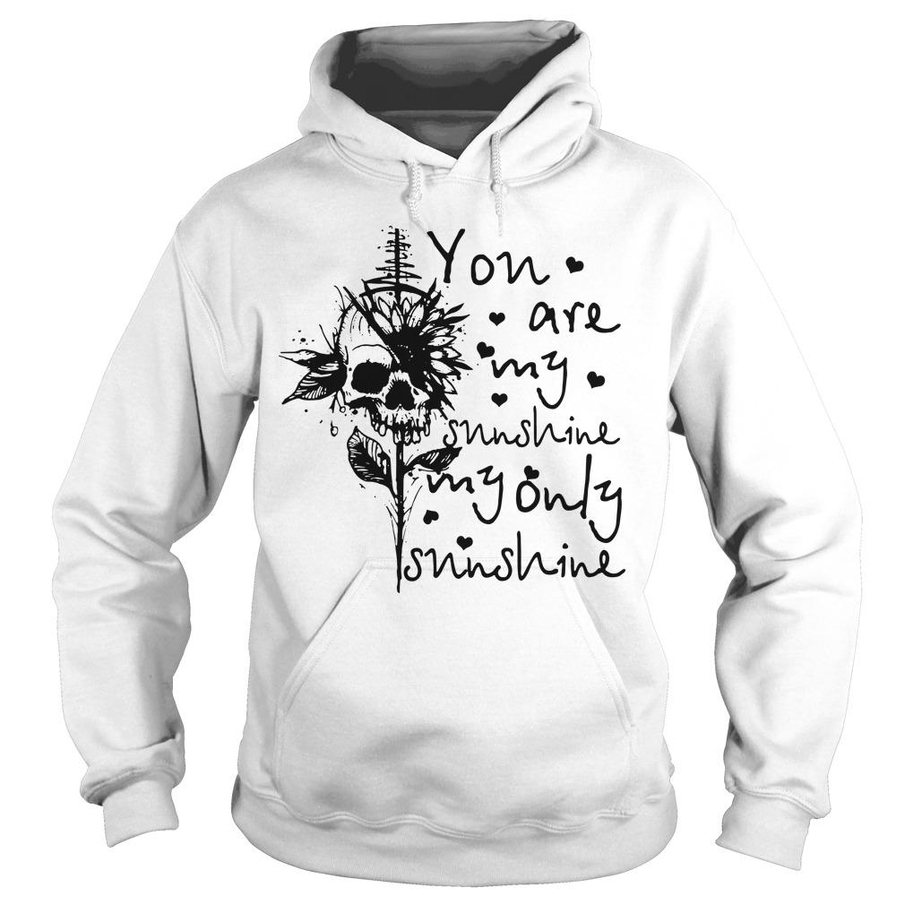 Skull You Are My Sunshine My Only Sunshine Hoodie