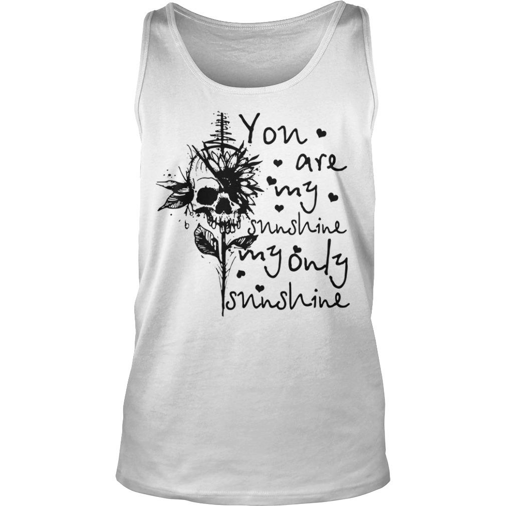 Skull You Are My Sunshine My Only Sunshine Tank Top