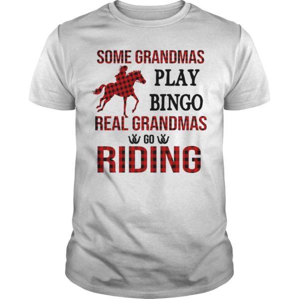 Some Grandmas Play Bingo Real Grandmas Go Riding Shirt