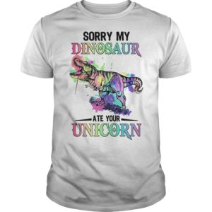 Sorry My Dinosaur Ate Your Unicorn Shirt