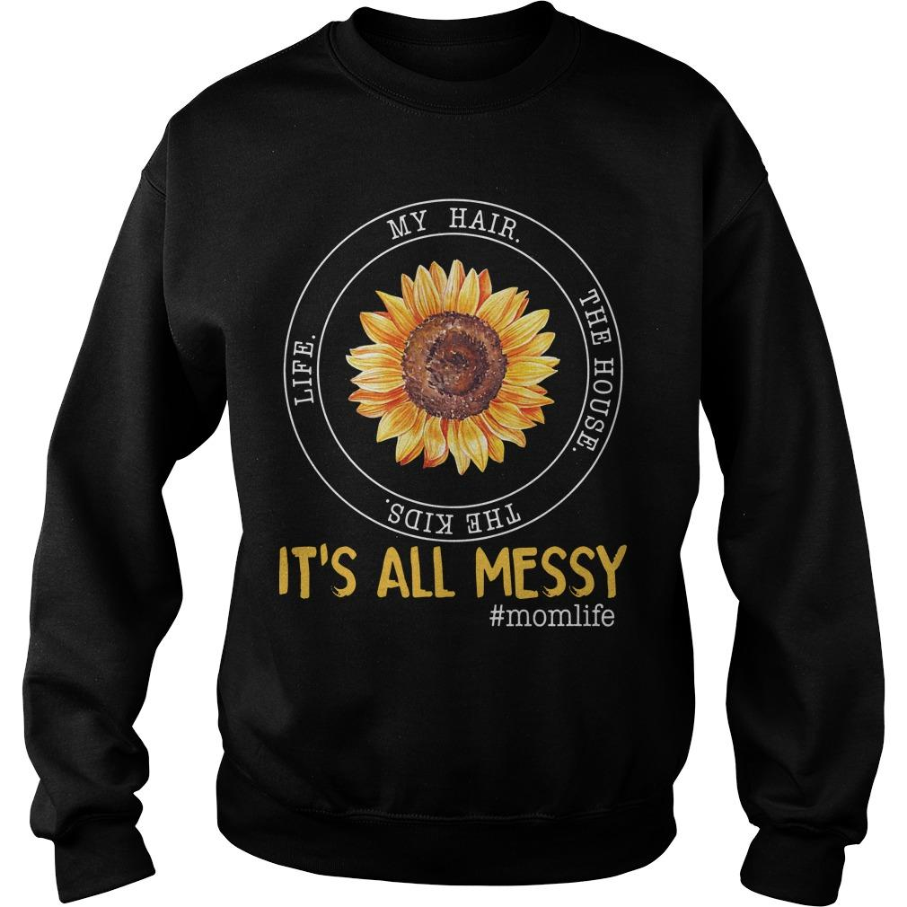 Sunflower My Hair The House The Kids Life It's All Messy Sweater