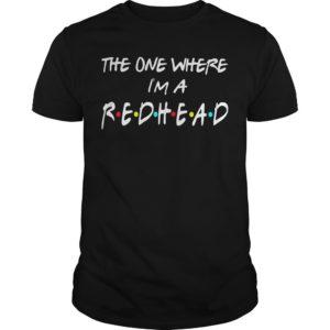 The One Where I'm A Redhead Shirt
