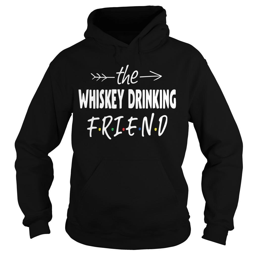 The Whiskey Drinking Friend Hoodie