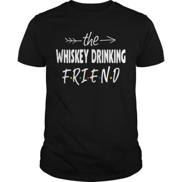 The Whiskey Drinking Friend Shirt