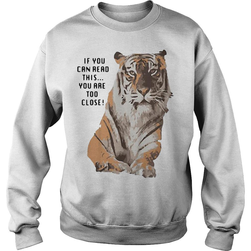 Tiger If You Can Read This You Are Too Close Sweater