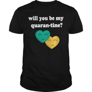 Will You Be My Quarantine Shirt
